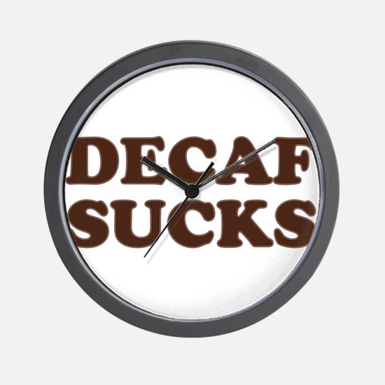 Decaf Sucks Wall Clock