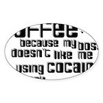 coffee not cocaine Oval Sticker