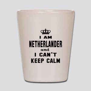 I am Netherlander and I can't keep calm Shot Glass