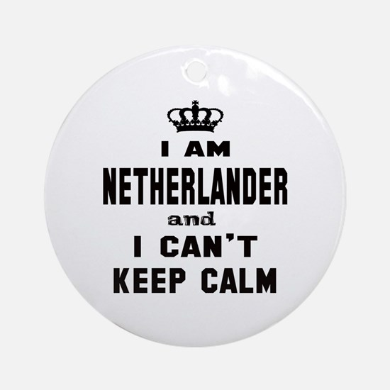 I am Netherlander and I can't keep Round Ornament