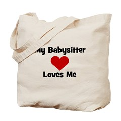 My Babysitter Loves Me! Tote Bag