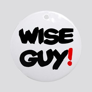 WISE GUY! Round Ornament