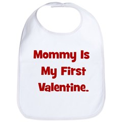 Mommy Is My First Valentine Bib