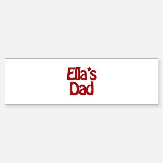 Ella's Dad Bumper Bumper Bumper Sticker