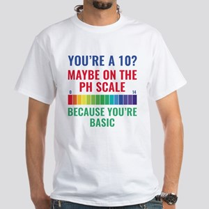 You're A 10? White T-Shirt