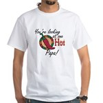 You're Looking at One Hot Papa! White T-Shirt