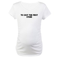 To cast the first stone Shirt