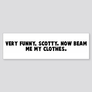 Very funny scotty Now beam me Bumper Sticker