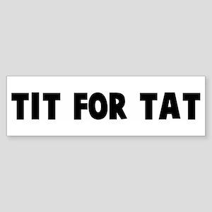 Tit for tat Bumper Sticker