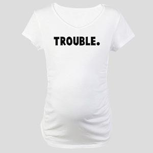 Trouble Maternity T-Shirt