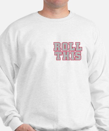 Original ROLL THIS! Sweatshirt
