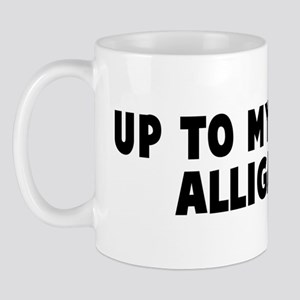Up to my neck in alligators Mug