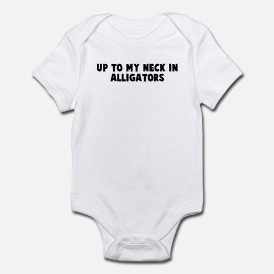 Up to my neck in alligators Infant Bodysuit