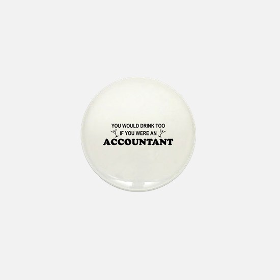 You'd Drink Too - Accountant Mini Button