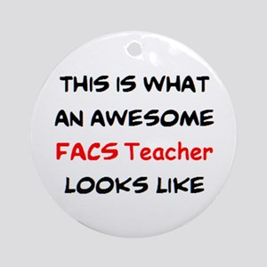 awesome facs teacher Round Ornament