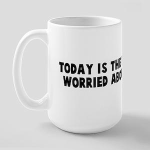 Today is the tomorrow you wor Large Mug
