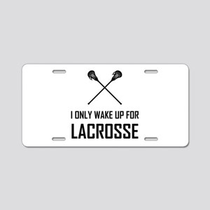 I Only Wake Up For Lacrosse Aluminum License Plate