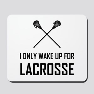 I Only Wake Up For Lacrosse Mousepad