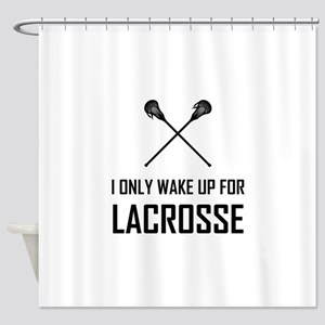 I Only Wake Up For Lacrosse Shower Curtain