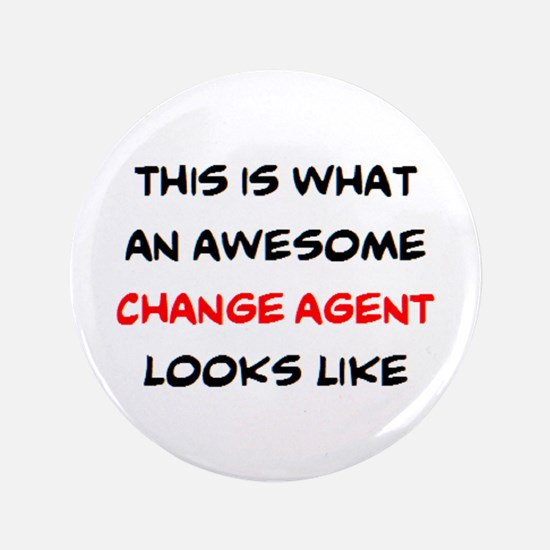 """awesome change agent 3.5"""" Button"""