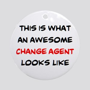 awesome change agent Round Ornament