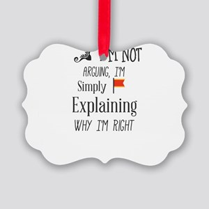 I'm Not Arguing, I'm Simply Expla Picture Ornament