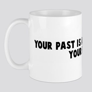 Your past is a blueprint for  Mug
