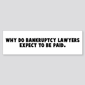Why do bankruptcy lawyers exp Bumper Sticker