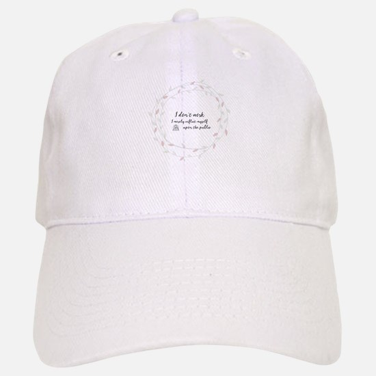 I don't work. I merely inflict myself upon the Baseball Baseball Cap