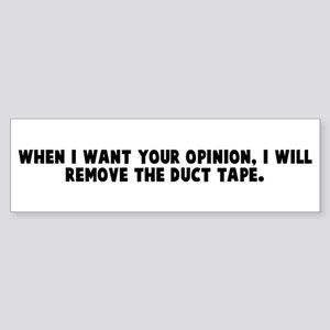 When I want your opinion I wi Bumper Sticker