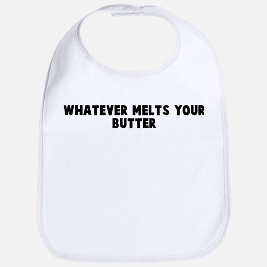 Whatever melts your butter Bib