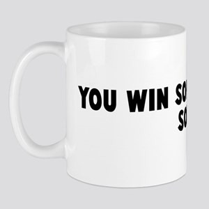 You win some you lose some Mug