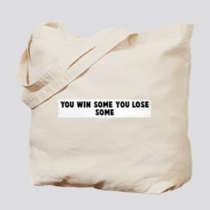 You win some you lose some Tote Bag