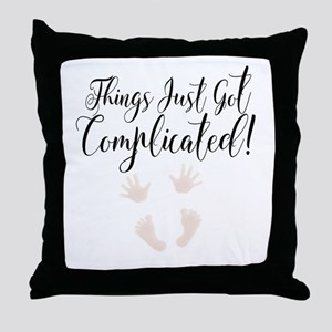 Things Just Got Complicated Maternity Throw Pillow