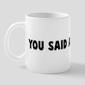 You said a mouthful Mug