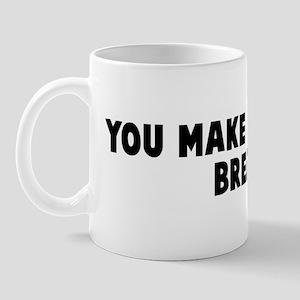 You make your own breaks Mug