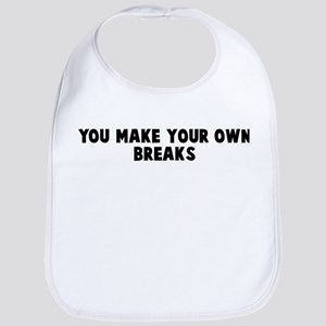 You make your own breaks Bib