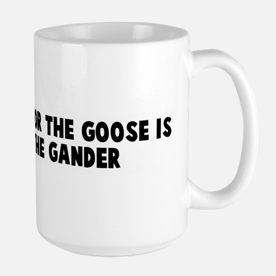 What is good for the goose is Large Mug