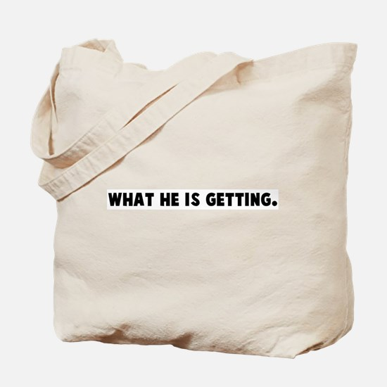 What he is getting Tote Bag
