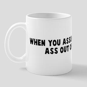 When you assume it makes an a Mug