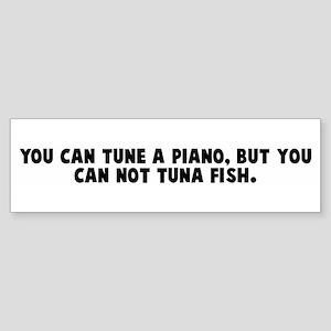 You can tune a piano but you Bumper Sticker