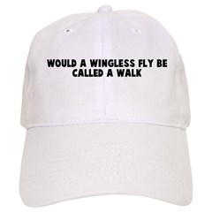 Would a wingless fly be calle Baseball Cap