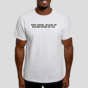 Work harder Millions on welfa Light T-Shirt