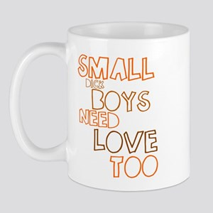 Small Dick Boys Need Love Too Mug