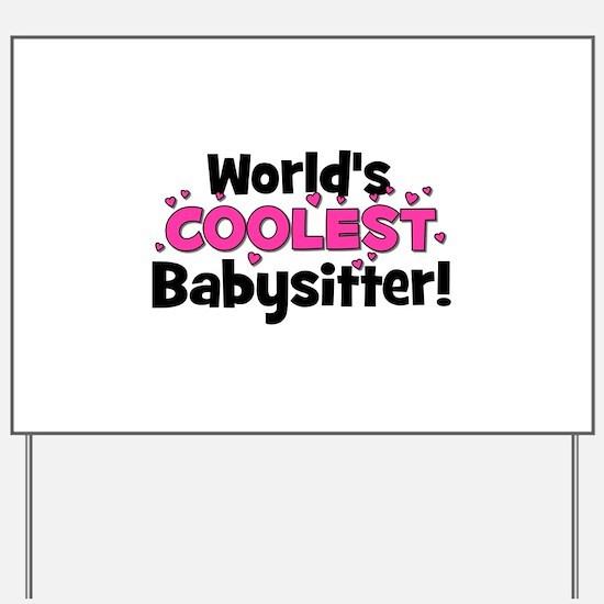 World's Coolest Babysitter! Yard Sign