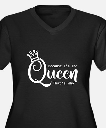 Funny Queen | Because I'm The Qu Plus Size T-Shirt