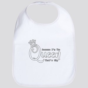 Funny Queen | Because I'm The Queen That' Baby Bib