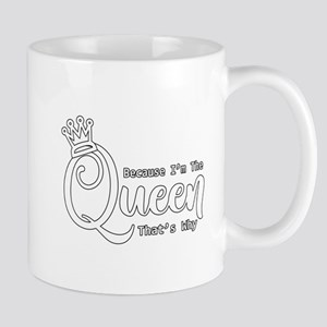 Funny Queen | Because I'm The Queen That's Wh Mugs