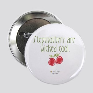 "Stepmothers are Wicked Cool R 2.25"" Button"