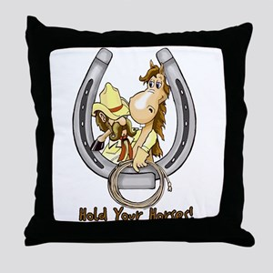 Hold your horse Throw Pillow